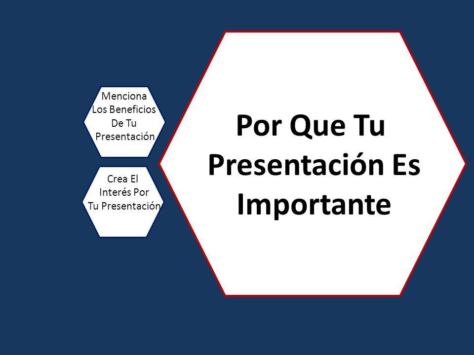 Por Que Tu Presentación Es Importante Menciona Los Beneficios De Tu Presentación Crea El Interés Por Tu Presentación