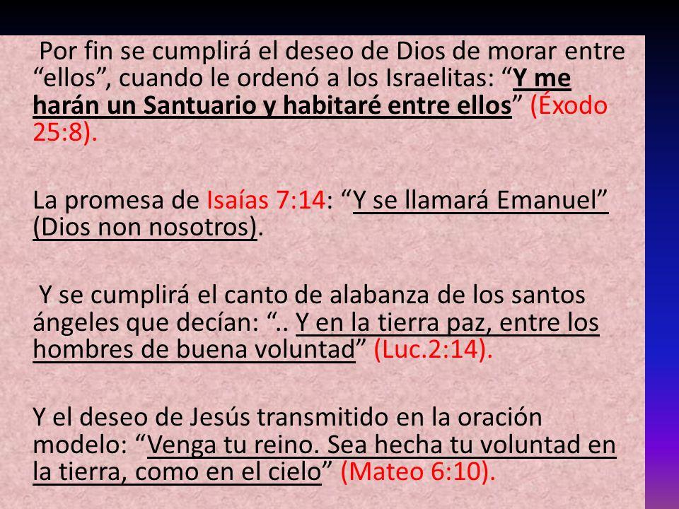 Por fin se cumplirá el deseo de Dios de morar entre ellos, cuando le ordenó a los Israelitas: Y me harán un Santuario y habitaré entre ellos (Éxodo 25