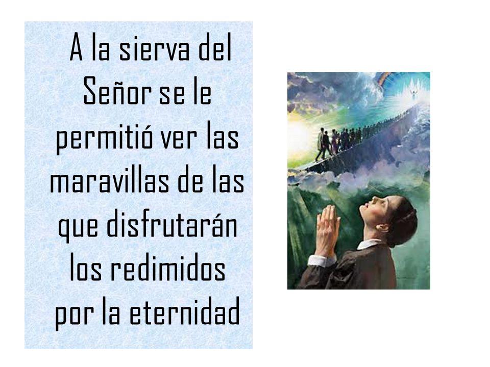 A la sierva del Señor se le permitió ver las maravillas de las que disfrutarán los redimidos por la eternidad