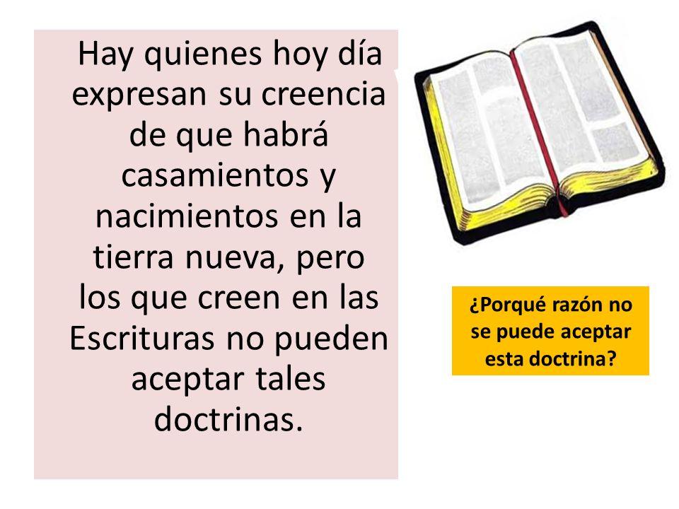 Hay quienes hoy día expresan su creencia de que habrá casamientos y nacimientos en la tierra nueva, pero los que creen en las Escrituras no pueden ace