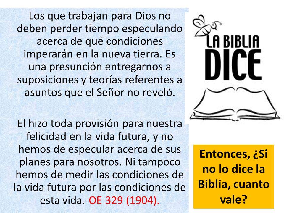 Los que trabajan para Dios no deben perder tiempo especulando acerca de qué condiciones imperarán en la nueva tierra. Es una presunción entregarnos a