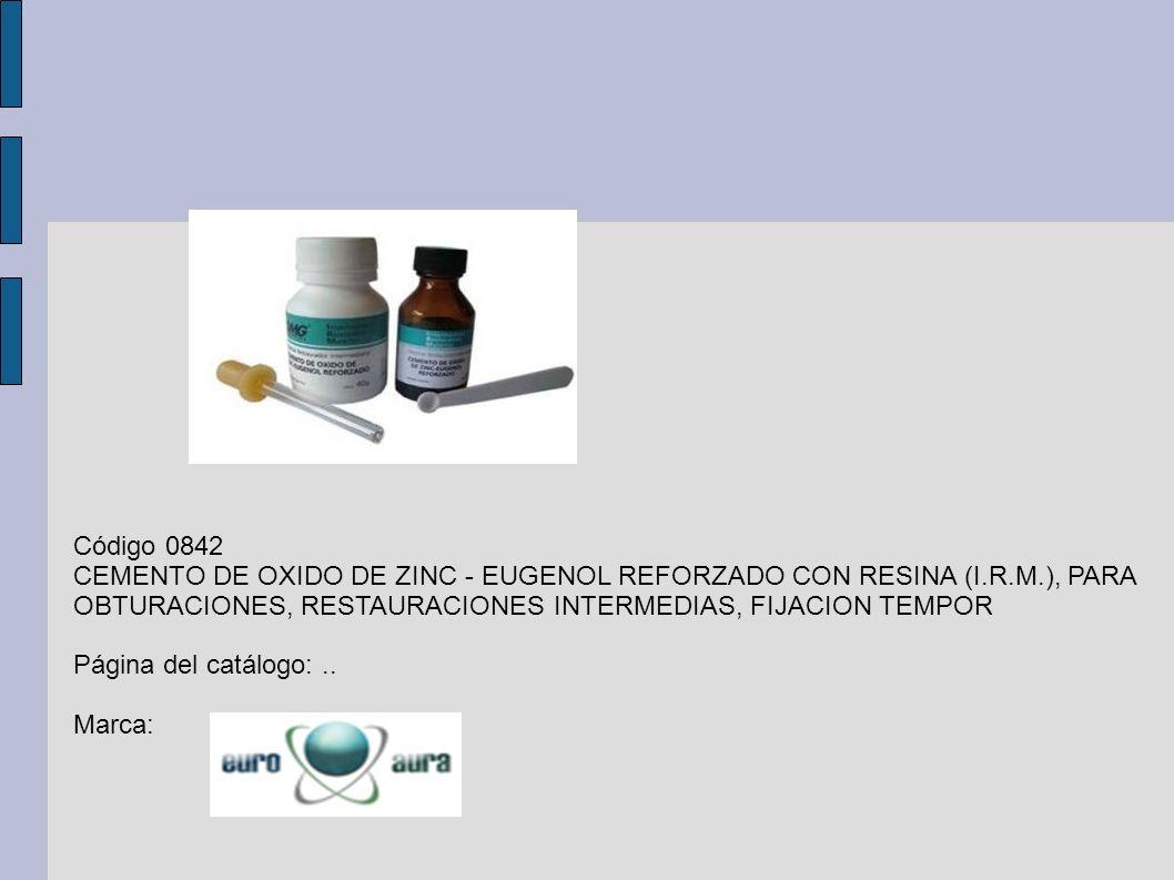 Código 0842 CEMENTO DE OXIDO DE ZINC - EUGENOL REFORZADO CON RESINA (I.R.M.), PARA OBTURACIONES, RESTAURACIONES INTERMEDIAS, FIJACION TEMPOR Página de