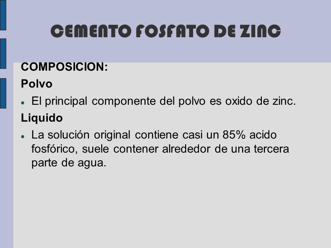 CEMENTO FOSFATO DE ZINC COMPOSICION: Polvo El principal componente del polvo es oxido de zinc. Liquido La solución original contiene casi un 85% acido