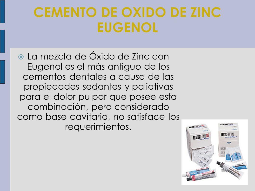 CEMENTO DE OXIDO DE ZINC EUGENOL La mezcla de Óxido de Zinc con Eugenol es el más antiguo de los cementos dentales a causa de las propiedades sedantes