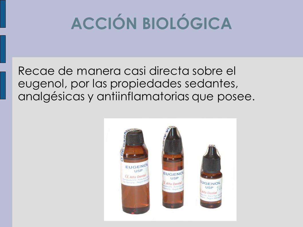 ACCIÓN BIOLÓGICA Recae de manera casi directa sobre el eugenol, por las propiedades sedantes, analgésicas y antiinflamatorias que posee.
