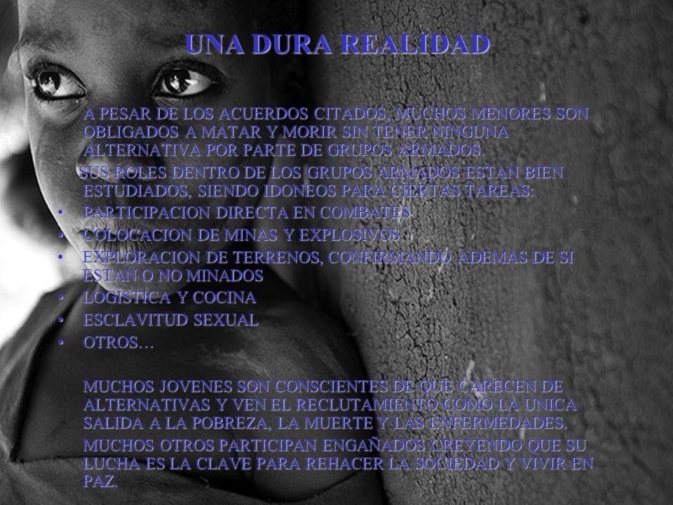 UNA DURA REALIDAD A PESAR DE LOS ACUERDOS CITADOS, MUCHOS MENORES SON OBLIGADOS A MATAR Y MORIR SIN TENER NINGUNA ALTERNATIVA POR PARTE DE GRUPOS ARMA
