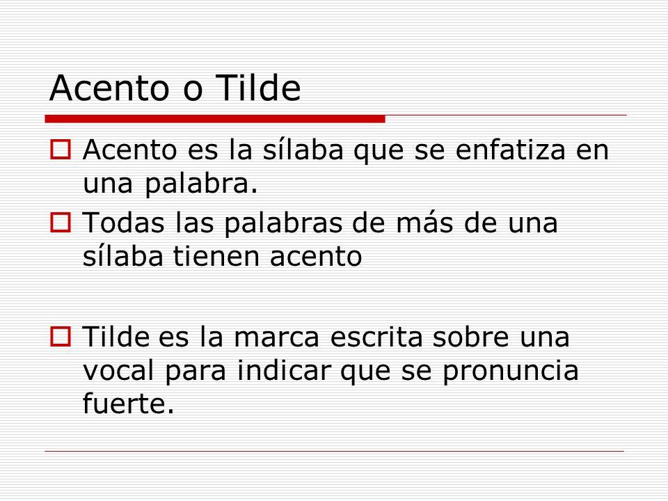 Acento o Tilde Acento es la sílaba que se enfatiza en una palabra. Todas las palabras de más de una sílaba tienen acento Tilde es la marca escrita sob
