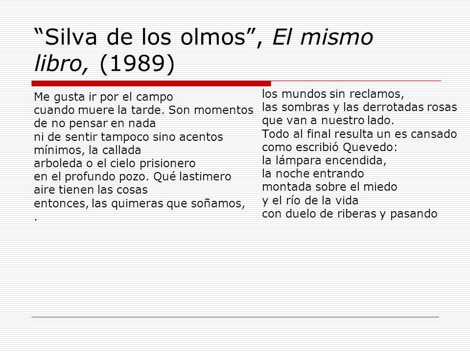 Silva de los olmos, El mismo libro, (1989) Me gusta ir por el campo cuando muere la tarde. Son momentos de no pensar en nada ni de sentir tampoco sino