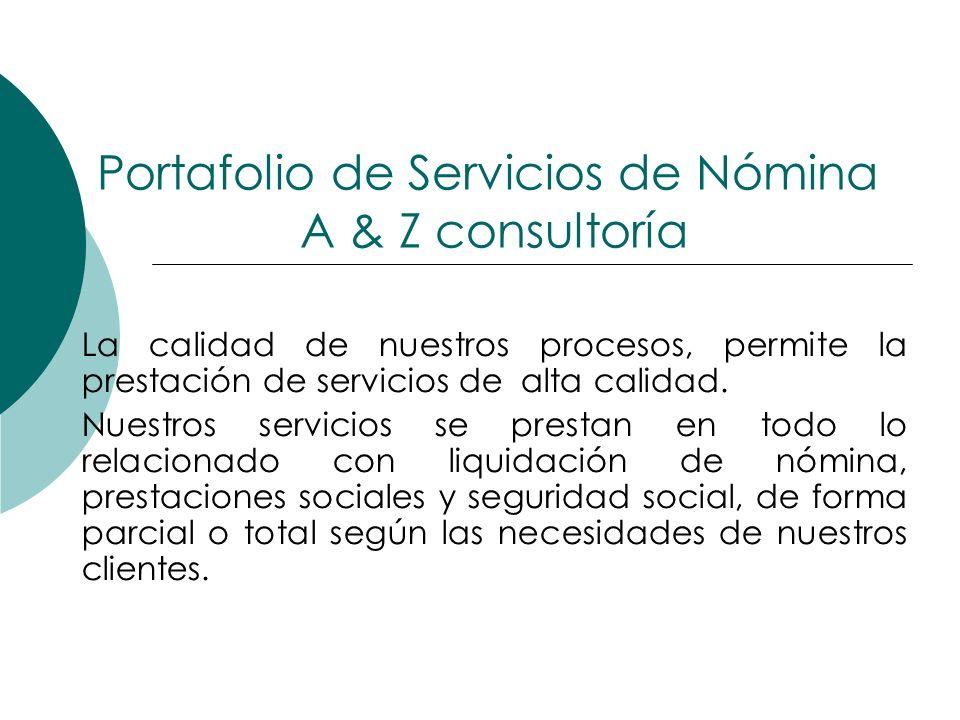 Portafolio de Servicios de Nómina A & Z consultoría La calidad de nuestros procesos, permite la prestación de servicios de alta calidad. Nuestros serv