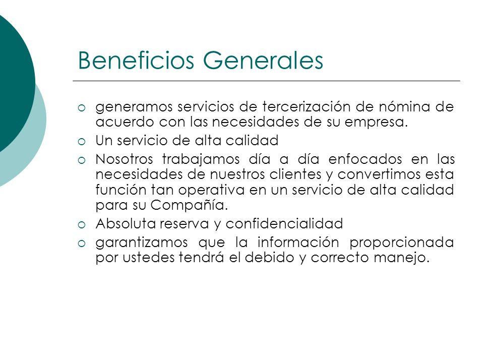 Beneficios Generales generamos servicios de tercerización de nómina de acuerdo con las necesidades de su empresa. Un servicio de alta calidad Nosotros