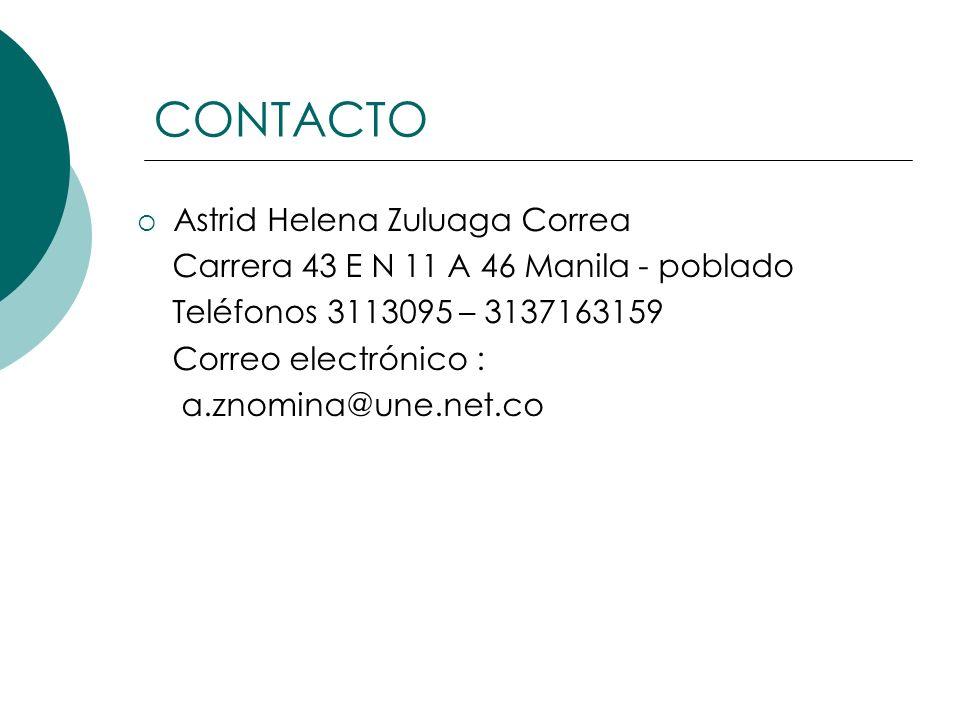 CONTACTO Astrid Helena Zuluaga Correa Carrera 43 E N 11 A 46 Manila - poblado Teléfonos 3113095 – 3137163159 Correo electrónico : a.znomina@une.net.co