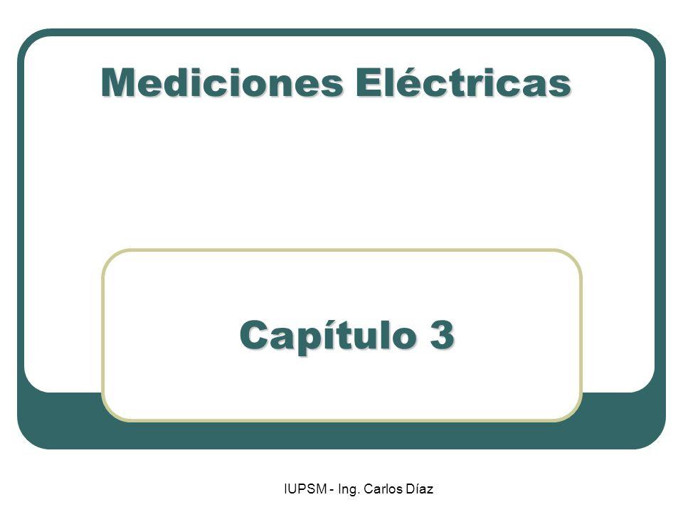 IUPSM - Ing. Carlos Díaz Mediciones Eléctricas Capítulo 3
