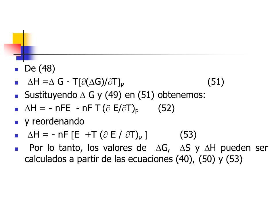 De (48) H = G - T ( G)/ T P (51) Sustituyendo G y (49) en (51) obtenemos: H = - nFE - nF T ( E/ T) P (52) y reordenando H = - nF E +T ( E / T) P (53)
