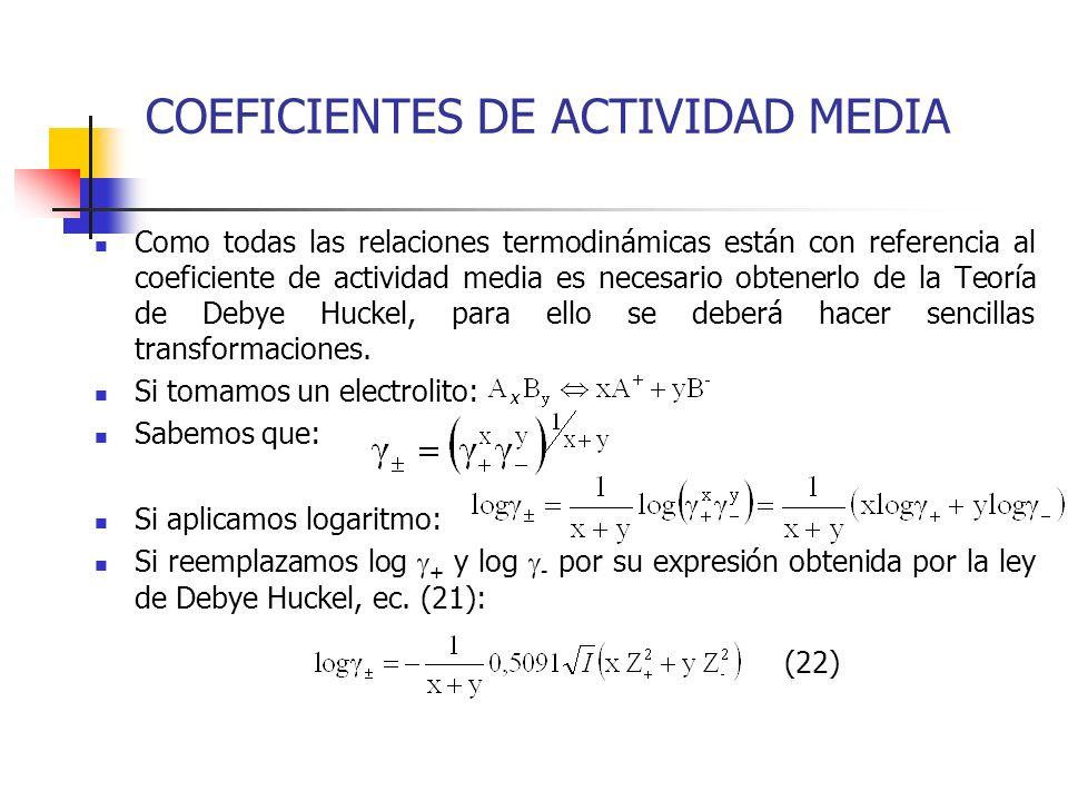 COEFICIENTES DE ACTIVIDAD MEDIA Como todas las relaciones termodinámicas están con referencia al coeficiente de actividad media es necesario obtenerlo