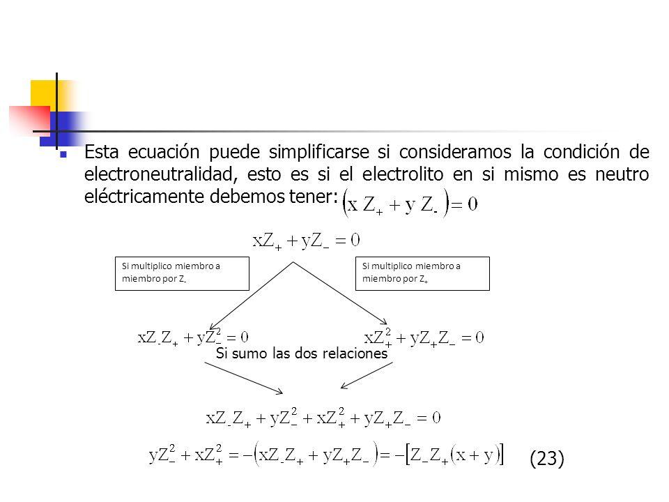 Esta ecuación puede simplificarse si consideramos la condición de electroneutralidad, esto es si el electrolito en si mismo es neutro eléctricamente d