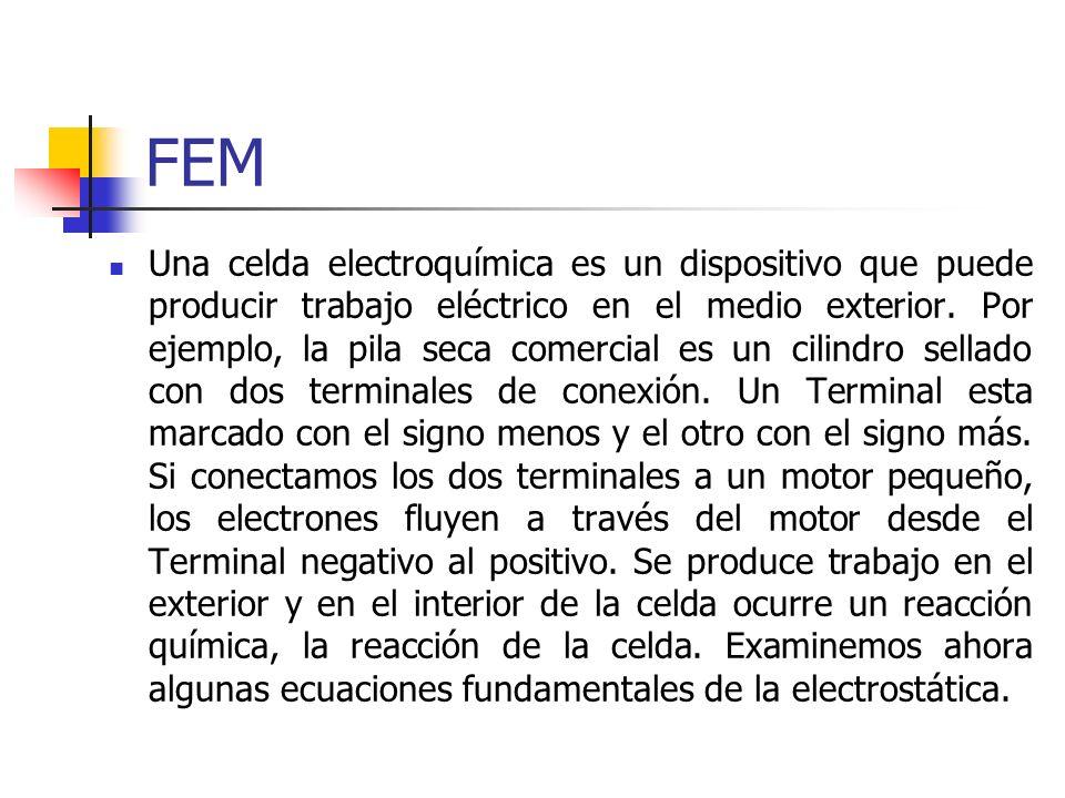 FEM Una celda electroquímica es un dispositivo que puede producir trabajo eléctrico en el medio exterior. Por ejemplo, la pila seca comercial es un ci