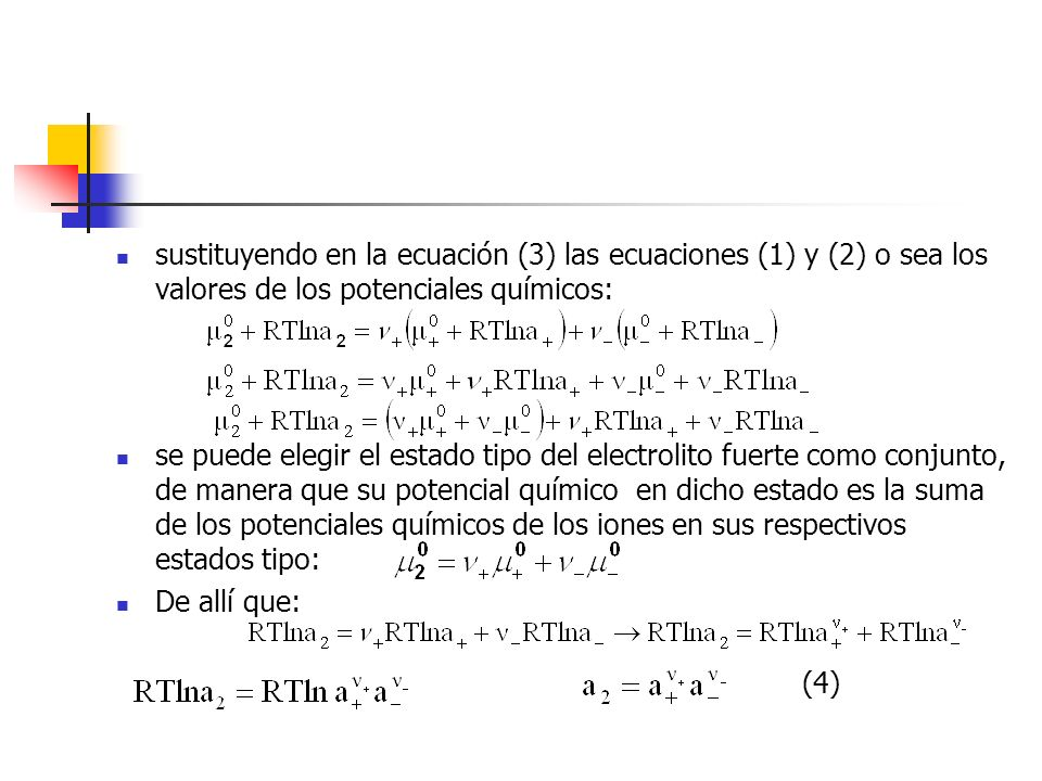 sustituyendo en la ecuación (3) las ecuaciones (1) y (2) o sea los valores de los potenciales químicos: se puede elegir el estado tipo del electrolito