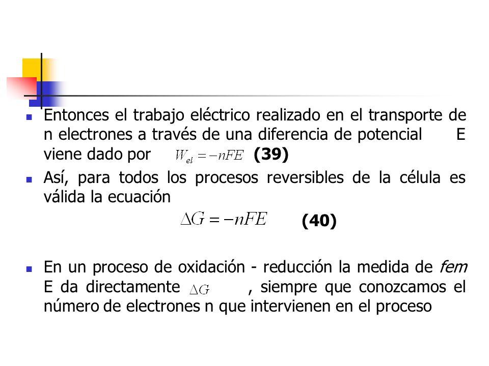 Entonces el trabajo eléctrico realizado en el transporte de n electrones a través de una diferencia de potencial E viene dado por (39) Así, para todos