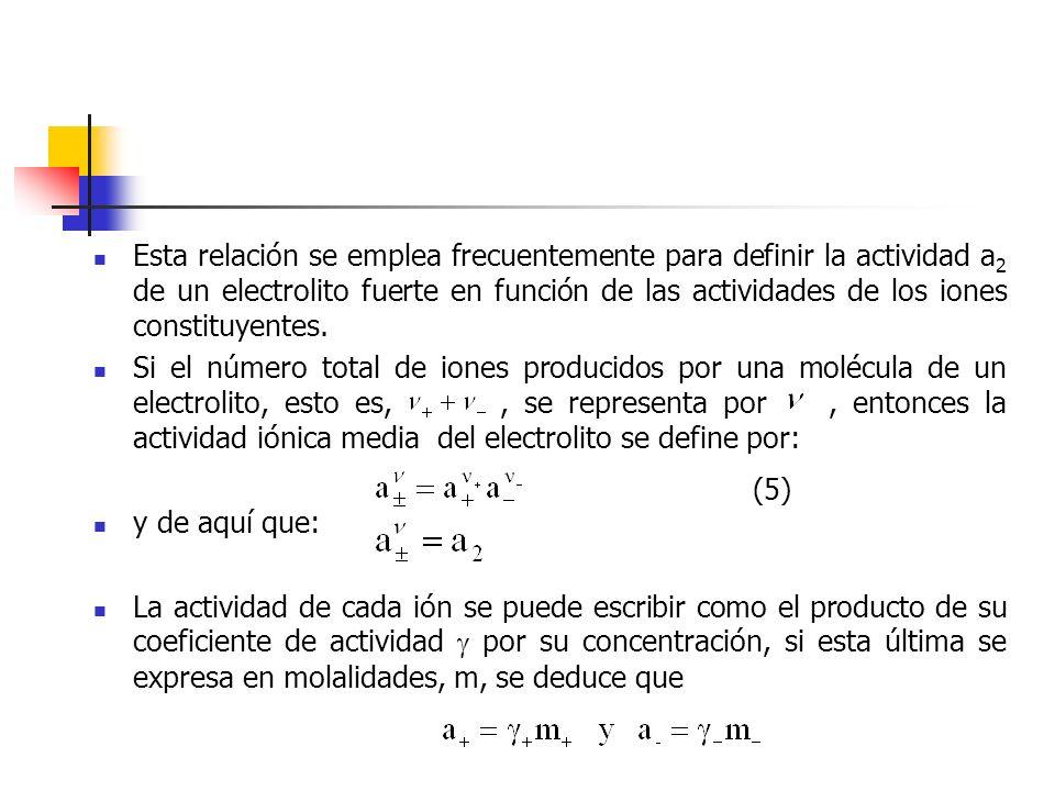 Esta relación se emplea frecuentemente para definir la actividad a 2 de un electrolito fuerte en función de las actividades de los iones constituyente
