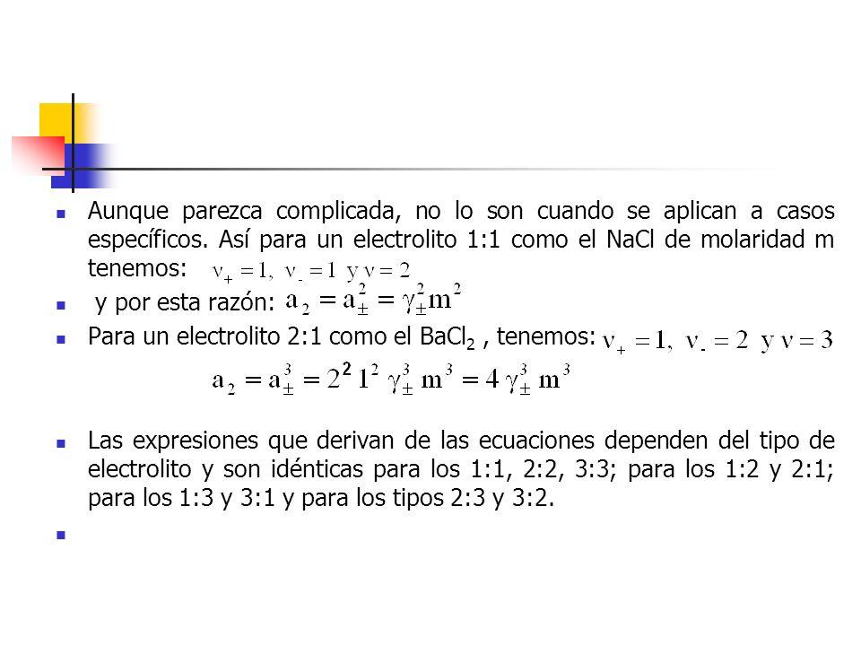 Ejemplo:Supongamos que se desea evaluar a 25°C la fem de la celda: donde los valores de m son las dos molalidades de las dos soluciones En este caso la fem es: Como: Donde es el coeficiente de actividad de los iones respectivos, la ecuación anterior puede escribirse asi: