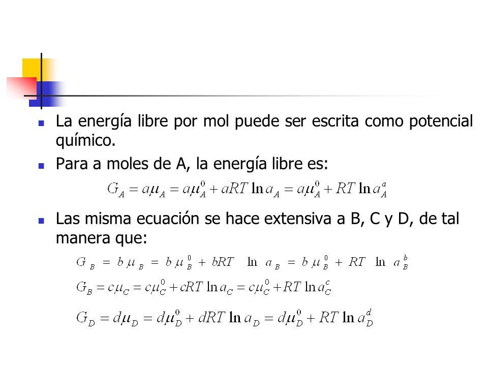 La energía libre por mol puede ser escrita como potencial químico. Para a moles de A, la energía libre es: Las misma ecuación se hace extensiva a B, C