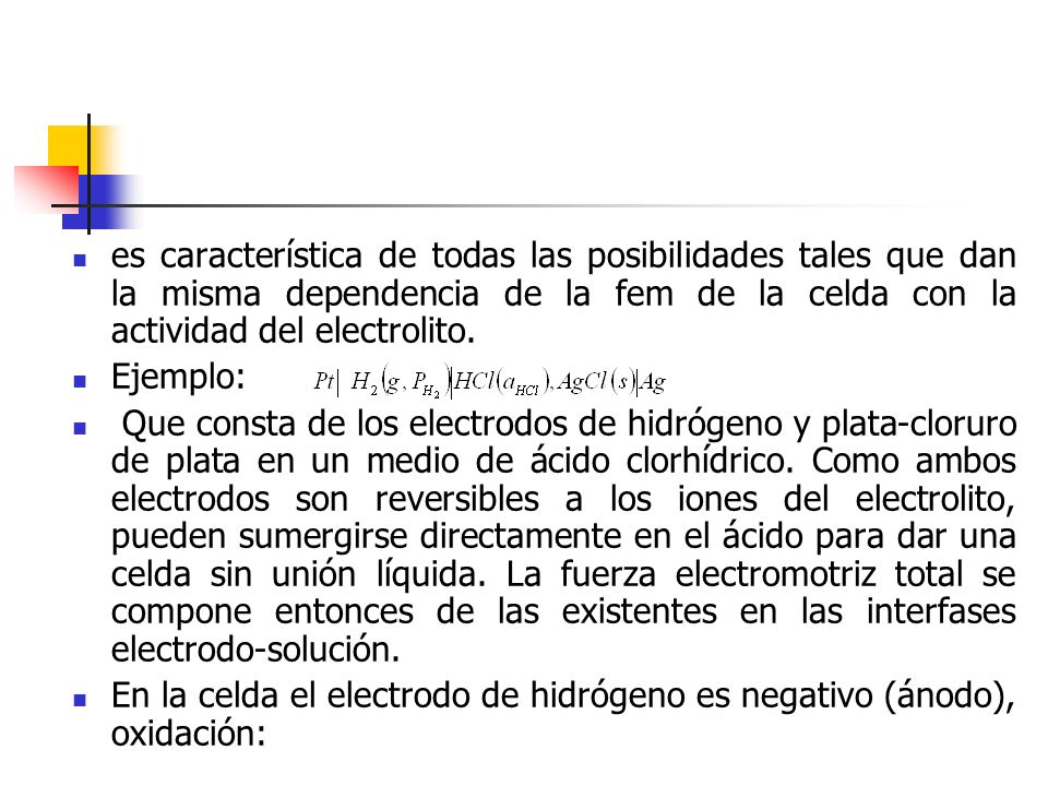 es característica de todas las posibilidades tales que dan la misma dependencia de la fem de la celda con la actividad del electrolito. Ejemplo: Que c