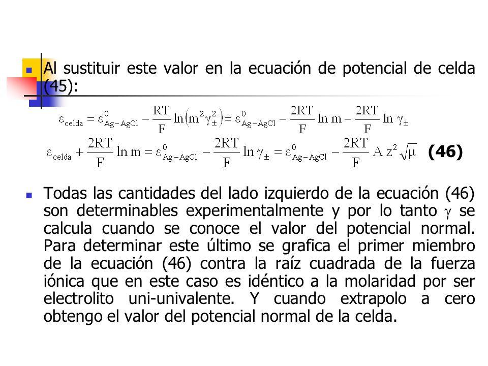 Al sustituir este valor en la ecuación de potencial de celda (45): Todas las cantidades del lado izquierdo de la ecuación (46) son determinables exper
