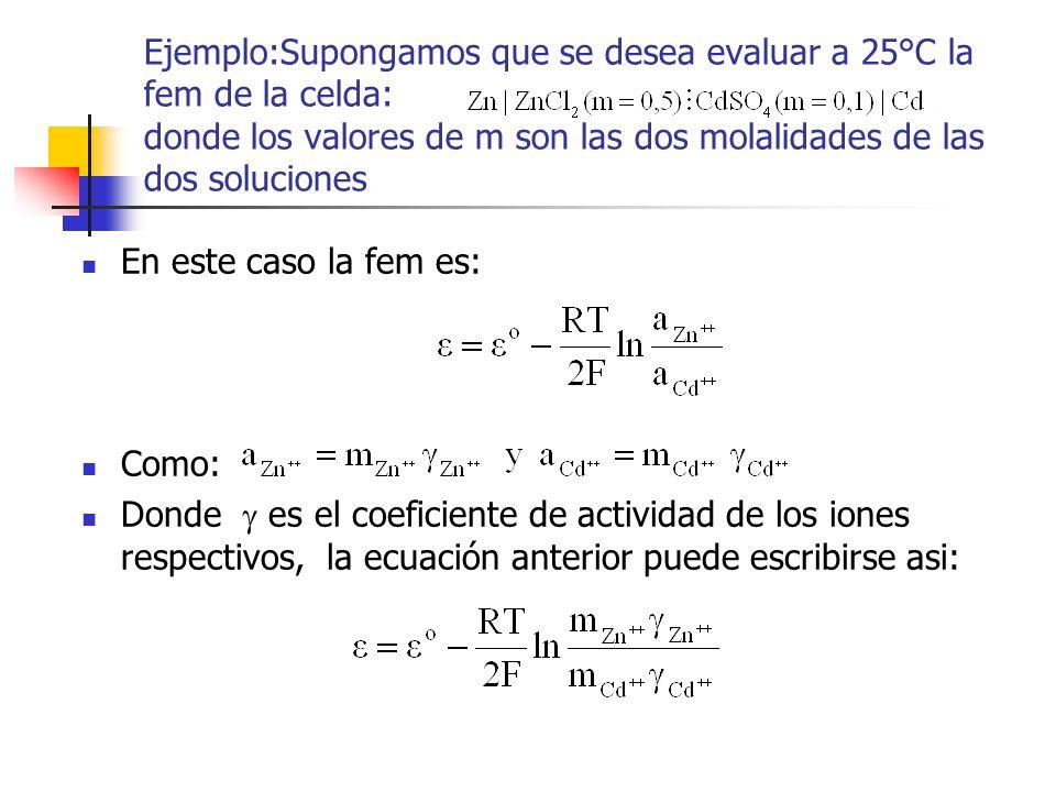 Ejemplo:Supongamos que se desea evaluar a 25°C la fem de la celda: donde los valores de m son las dos molalidades de las dos soluciones En este caso l