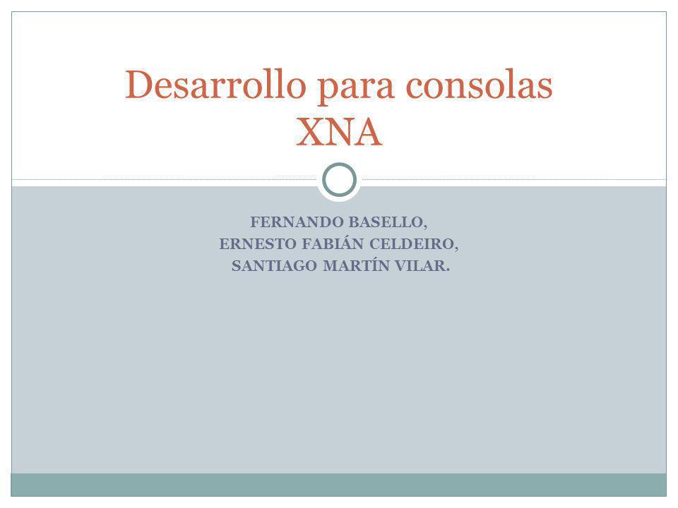 FERNANDO BASELLO, ERNESTO FABIÁN CELDEIRO, SANTIAGO MARTÍN VILAR. Desarrollo para consolas XNA