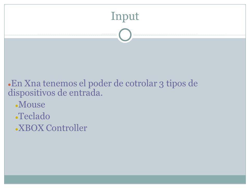 Input En Xna tenemos el poder de cotrolar 3 tipos de dispositivos de entrada.