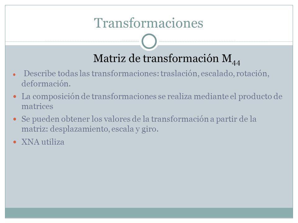 Transformaciones Matriz de transformación M 44 Describe todas las transformaciones: traslación, escalado, rotación, deformación.