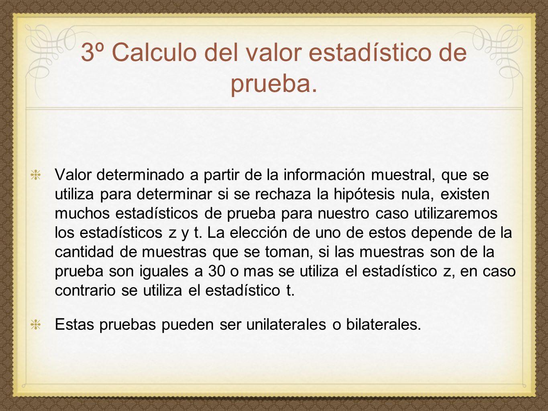 3º Calculo del valor estadístico de prueba.