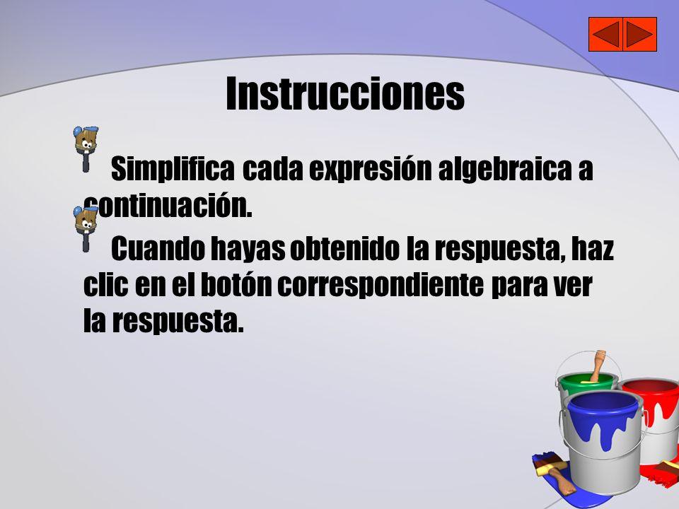 Instrucciones Simplifica cada expresión algebraica a continuación. Cuando hayas obtenido la respuesta, haz clic en el botón correspondiente para ver l