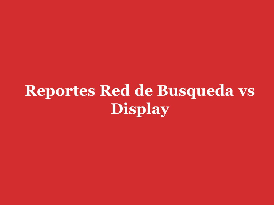 Reportes Red de Busqueda vs Display