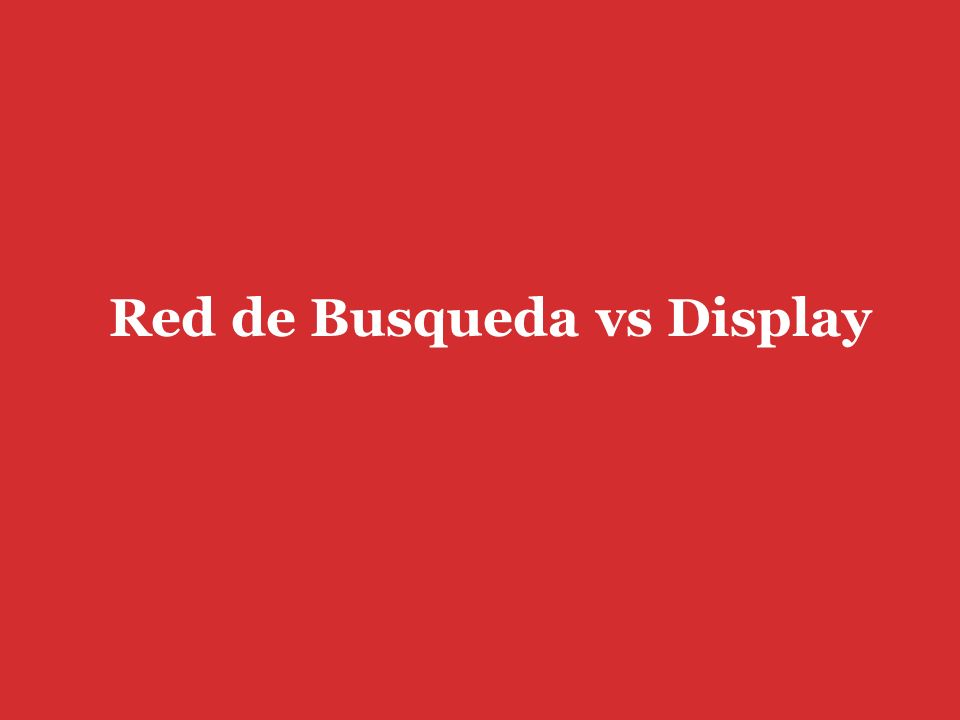 Red de Busqueda vs Display