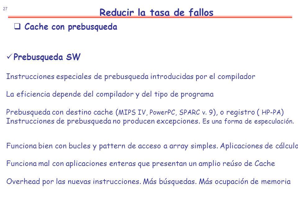 28 Reducir la tasa de fallos Cache con prebúsqueda (ejemplo) Cache 8 KB directa, bloque:16 bytes, write-back (con asignación en escritura) Datos: a(3,100), b(101,3).