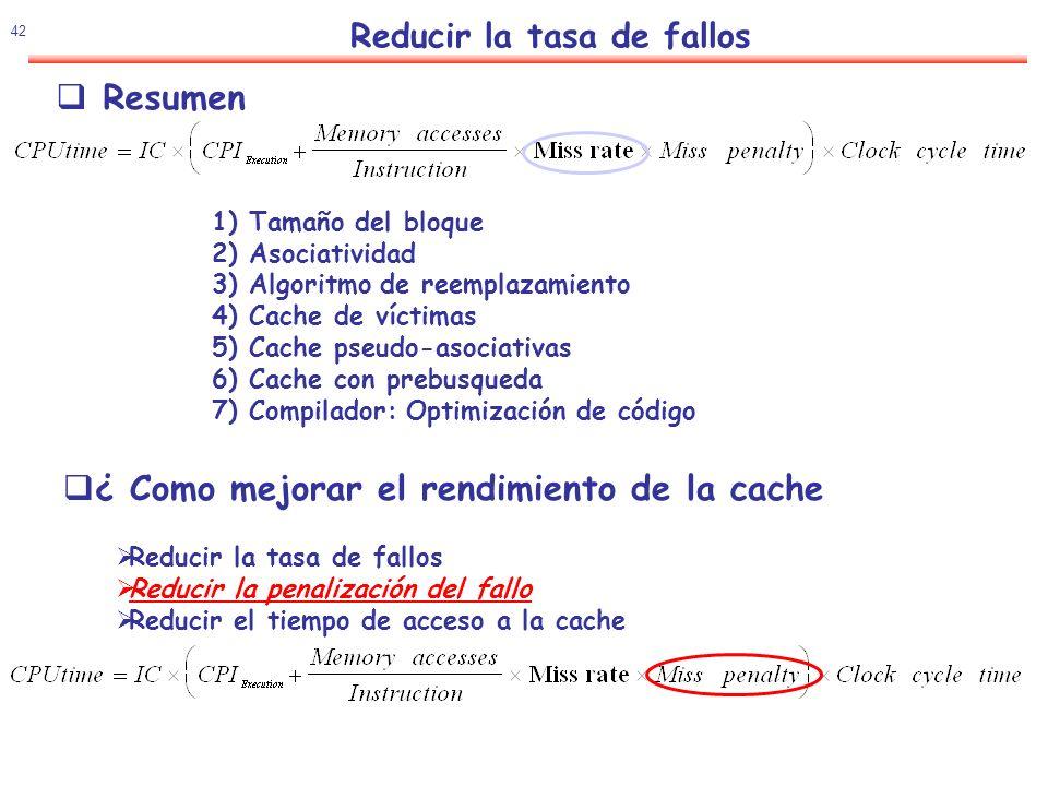 43 Política de actualización :Write-Through vs Write-Back Write-through: Todas las escrituras actualizan la cache y la memoria oSe puede eliminar la copia de cache – Lo datos estan en la memoria oBit de control en la cache: Solo un bit de validez Write-back: Todas las escrituras actualizan solo la cache oNo se pueden eliminar los datos de la cache - Deben ser escritos primero en la memoria oBit de control: Bit de validez y bit de sucio Comparación: oWrite-through: Memoria ( Y otros lectores ) siempre tienen el último valor Control simple oWrite-back: Mucho menor AB, escrituras múltiples en bloque Mejor tolerancia a la alta latencia de la memoria Recordatorio Política de actualización :Asignación o no en fallo de escritura