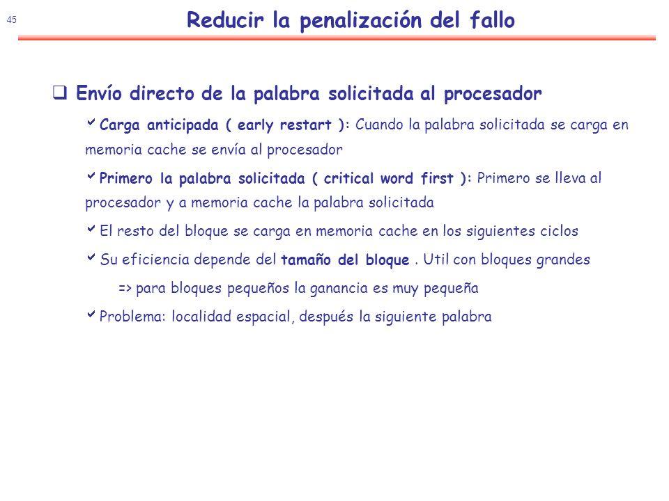 46 Reducir la penalización del fallo Idea Ocultar la latencia de un fallo de cache solapandolo con otras instrucciones independientes ADDR5,R6,R6 …………………..