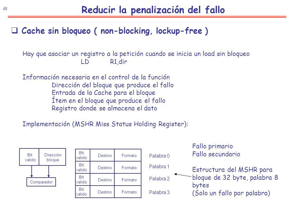 49 FC nº de fallos MF múltiples fallos y nº de búsquedas AE actualización en escritura Reducir la penalización del fallo Cache sin bloqueo ( non-blocking, lockup-free )