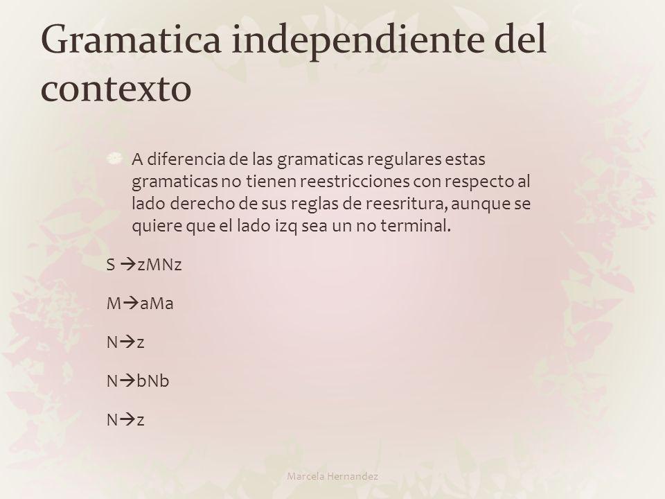 Gramatica independiente del contexto A diferencia de las gramaticas regulares estas gramaticas no tienen reestricciones con respecto al lado derecho d