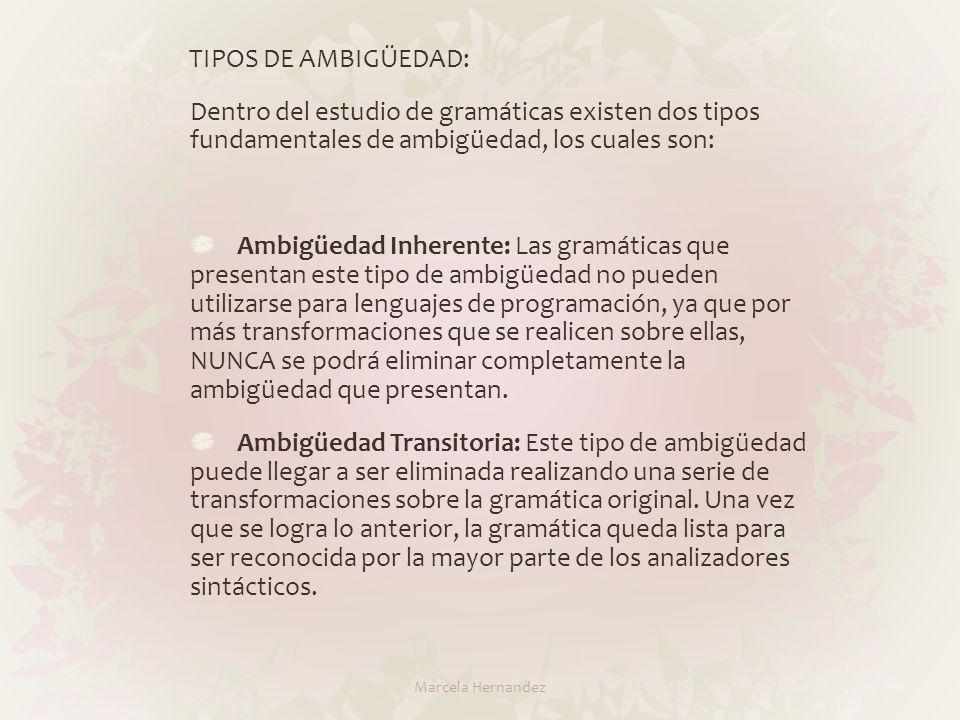 TIPOS DE AMBIGÜEDAD: Dentro del estudio de gramáticas existen dos tipos fundamentales de ambigüedad, los cuales son: Ambigüedad Inherente: Las gramáti