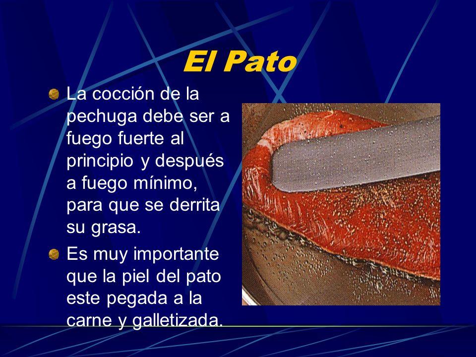 El Pato La cocción de la pechuga debe ser a fuego fuerte al principio y después a fuego mínimo, para que se derrita su grasa. Es muy importante que la
