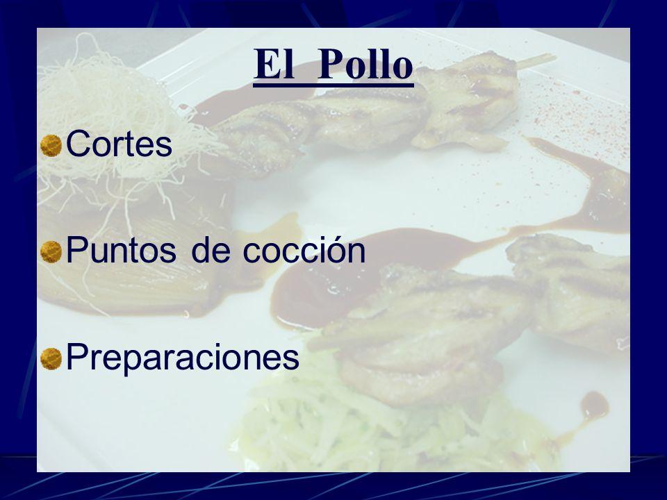 El Pollo Cortes Puntos de cocción Preparaciones