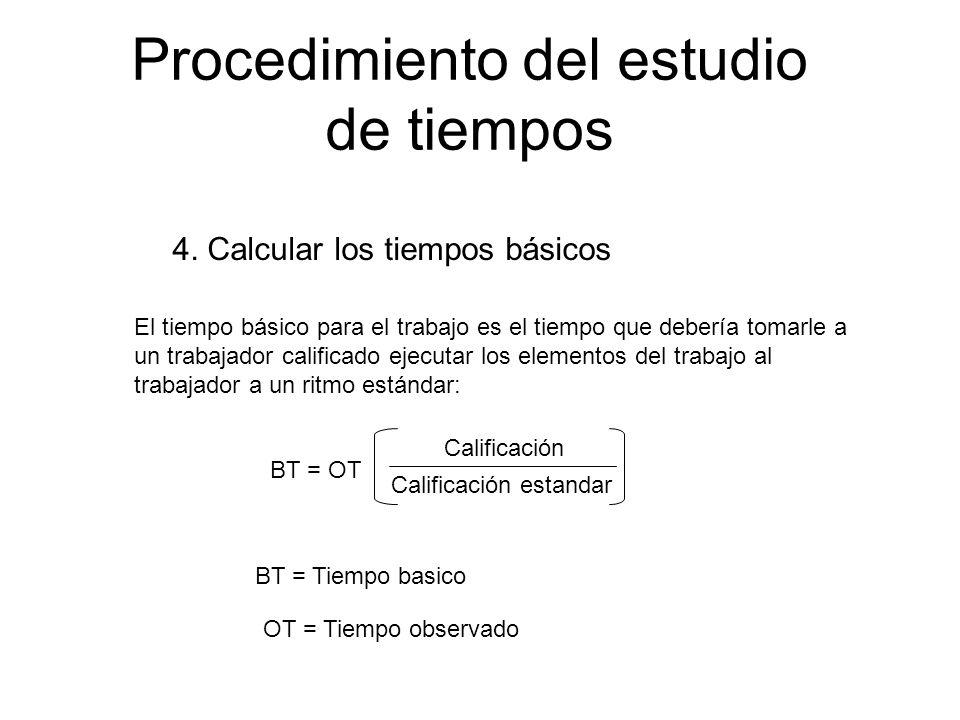 4. Calcular los tiempos básicos Procedimiento del estudio de tiempos El tiempo básico para el trabajo es el tiempo que debería tomarle a un trabajador