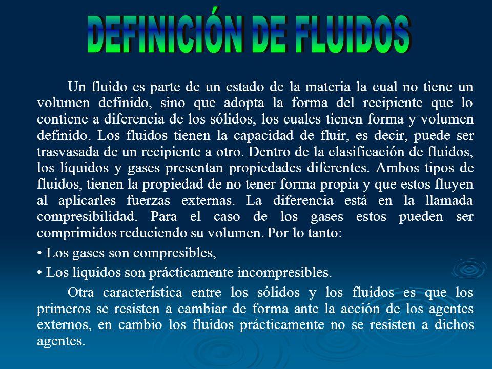Un fluido es parte de un estado de la materia la cual no tiene un volumen definido, sino que adopta la forma del recipiente que lo contiene a diferenc