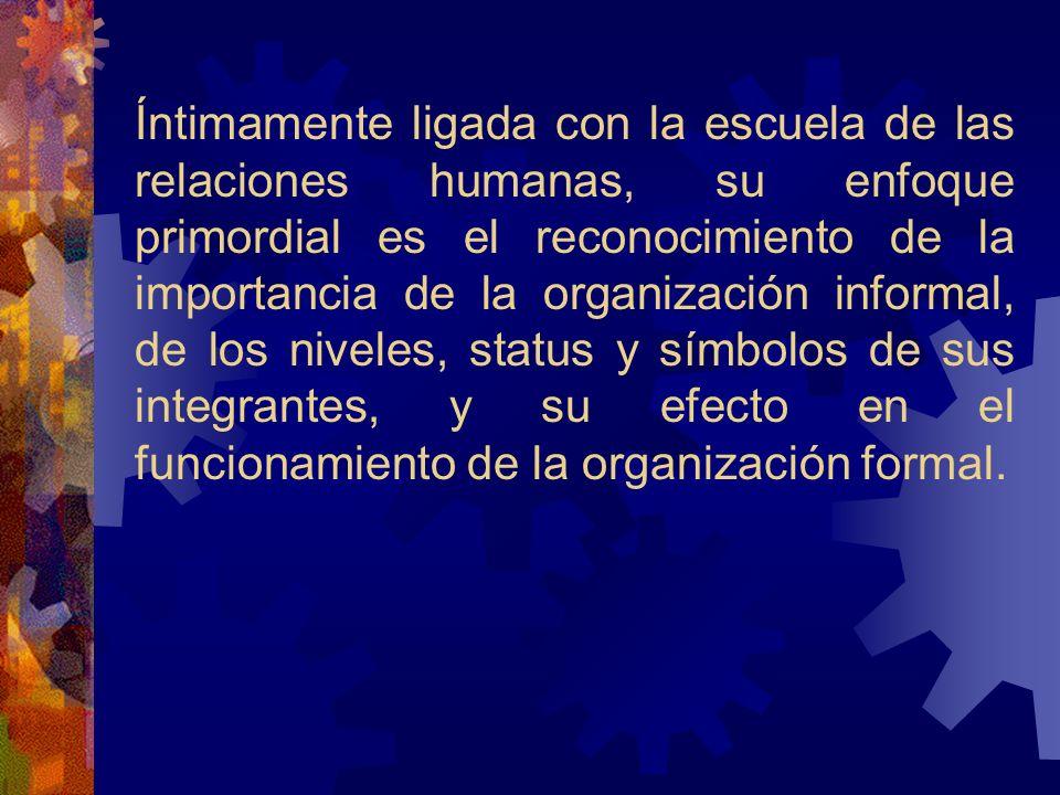 Íntimamente ligada con la escuela de las relaciones humanas, su enfoque primordial es el reconocimiento de la importancia de la organización informal,