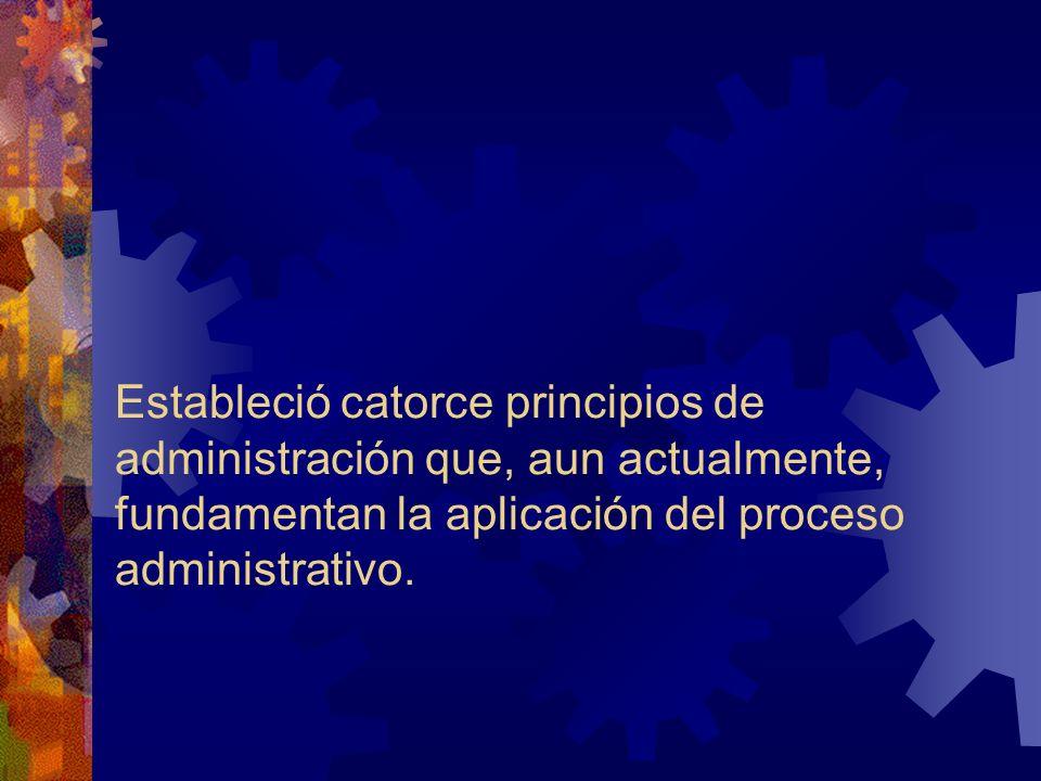 Estableció catorce principios de administración que, aun actualmente, fundamentan la aplicación del proceso administrativo.