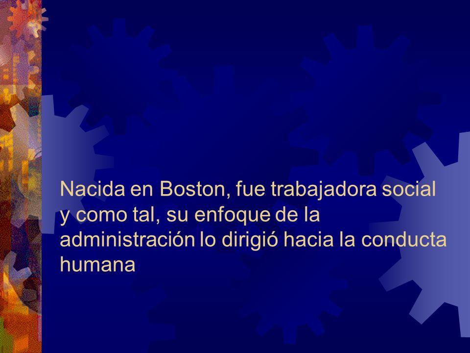 Nacida en Boston, fue trabajadora social y como tal, su enfoque de la administración lo dirigió hacia la conducta humana