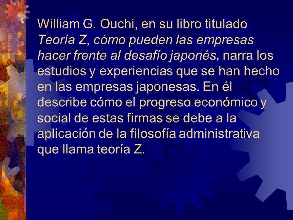 William G. Ouchi, en su libro titulado Teoría Z, cómo pueden las empresas hacer frente al desafío japonés, narra los estudios y experiencias que se ha