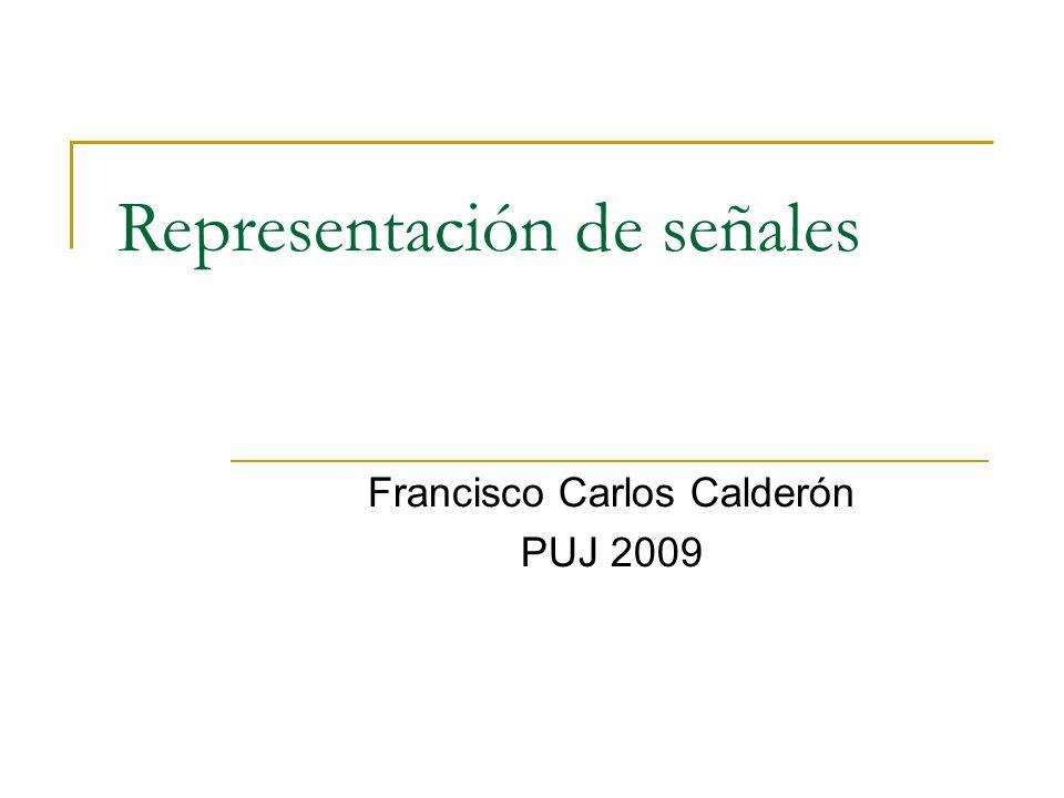 Representación de señales Francisco Carlos Calderón PUJ 2009